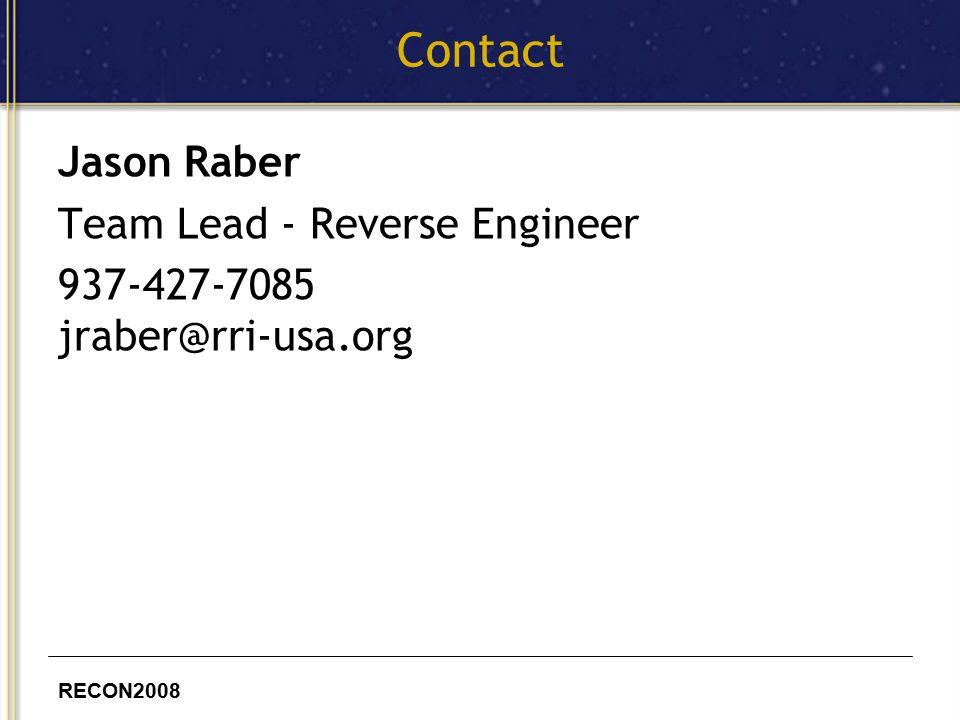 RECON2008 Contact Jason Raber Team Lead - Reverse Engineer 937-427-7085 jraber@rri-usa.org