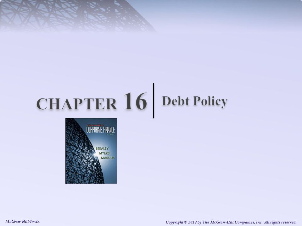 16-2 Debt Policy  Changing a firm's capital structure should not affect its value to shareholders.