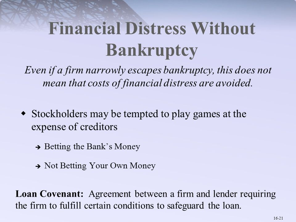 16-21 Financial Distress Without Bankruptcy Even if a firm narrowly escapes bankruptcy, this does not mean that costs of financial distress are avoided.