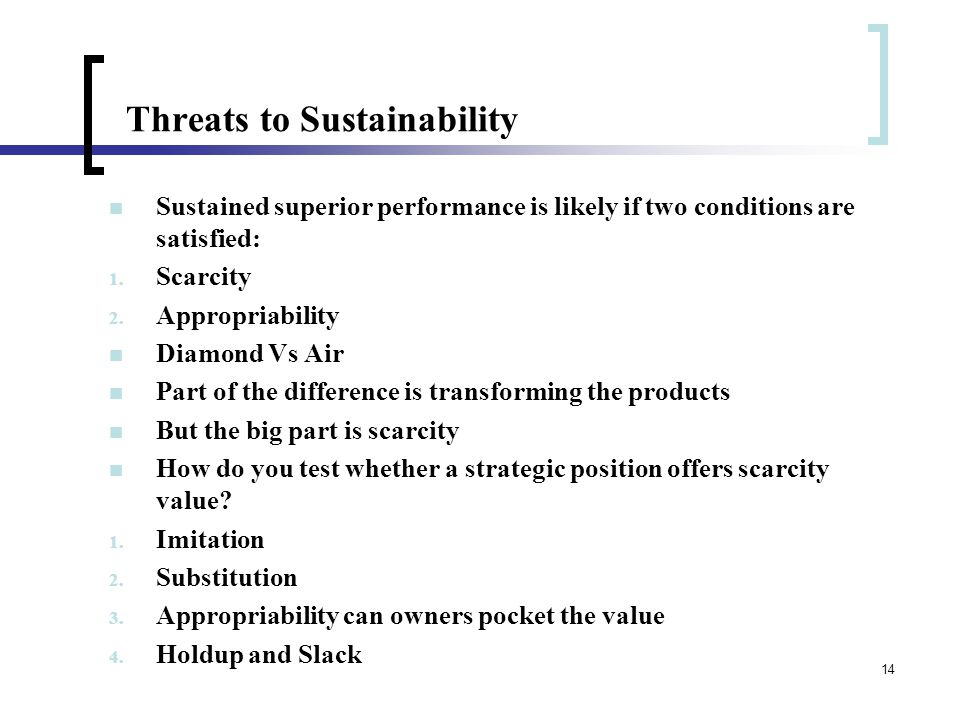 14 Threats to Sustainability Sustained superior performance is likely if two conditions are satisfied: 1.