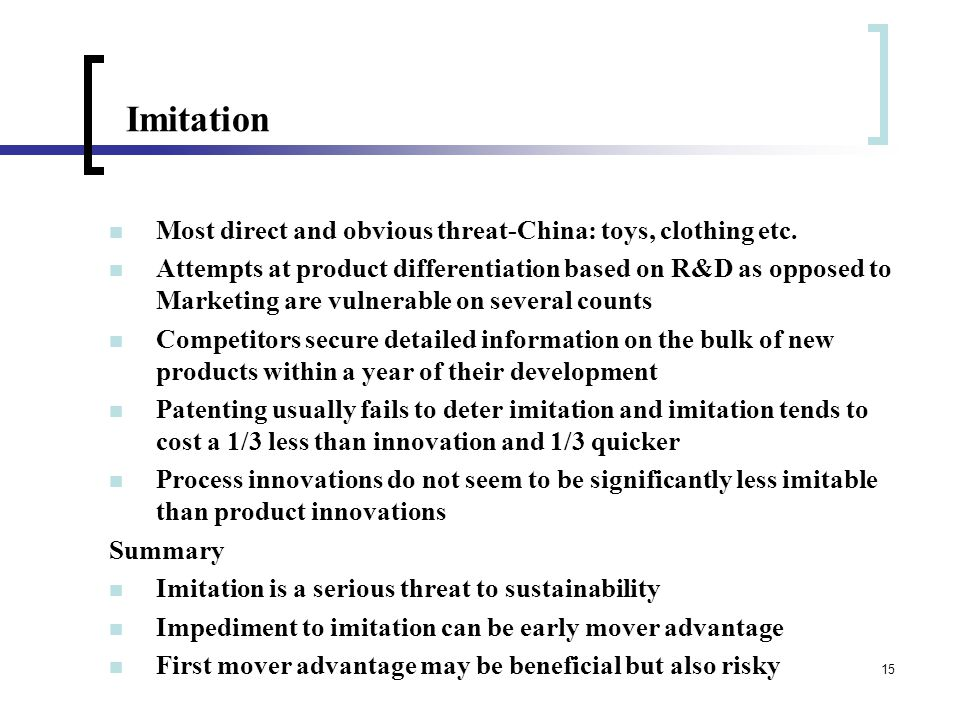 15 Imitation Most direct and obvious threat-China: toys, clothing etc.