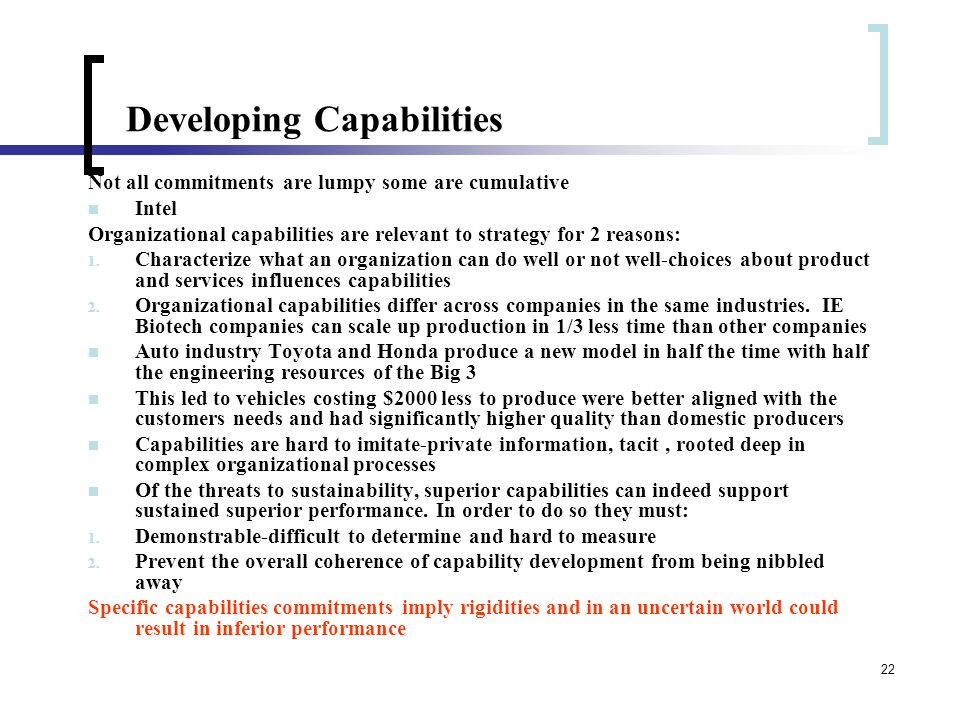 22 Developing Capabilities Not all commitments are lumpy some are cumulative Intel Organizational capabilities are relevant to strategy for 2 reasons: 1.