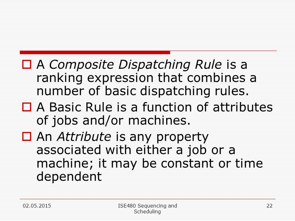 22  A Composite Dispatching Rule is a ranking expression that combines a number of basic dispatching rules.