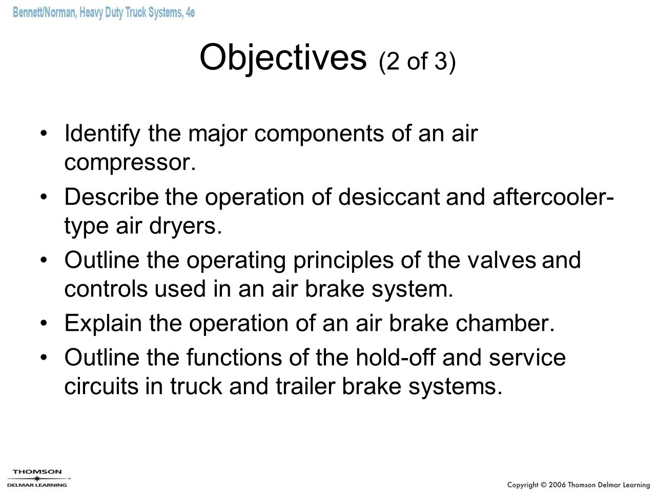Objectives (3 of 3) Describe the operation of S-cam and wedge- actuated drum brakes.