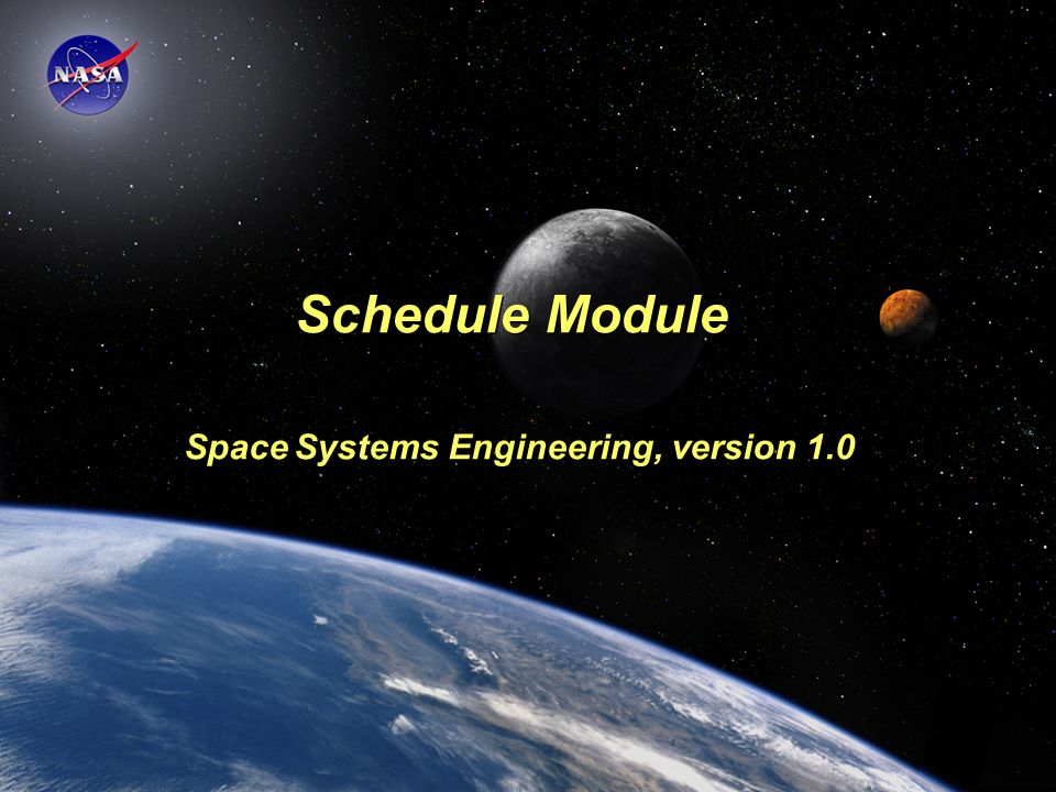 Space Systems Engineering: Schedule Module 2 Module Purpose: Schedule  To understand the different types of schedules: Gantt chart, milestone chart, network schedules.