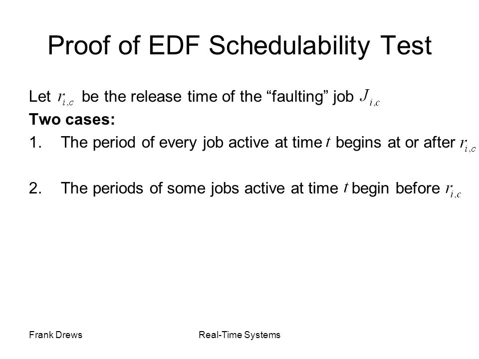 """Frank DrewsReal-Time Systems Proof of EDF Schedulability Test Let be the release time of the """"faulting"""" job Two cases: 1.The period of every job activ"""