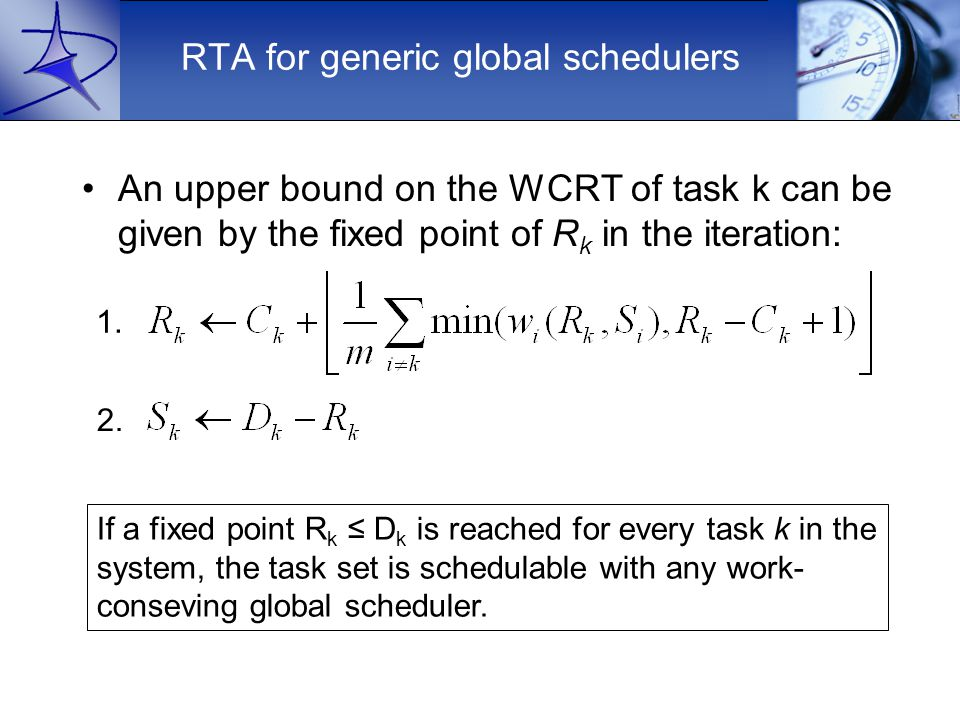 RTA for generic global schedulers An upper bound on the WCRT of task k can be given by the fixed point of R k in the iteration: 1.