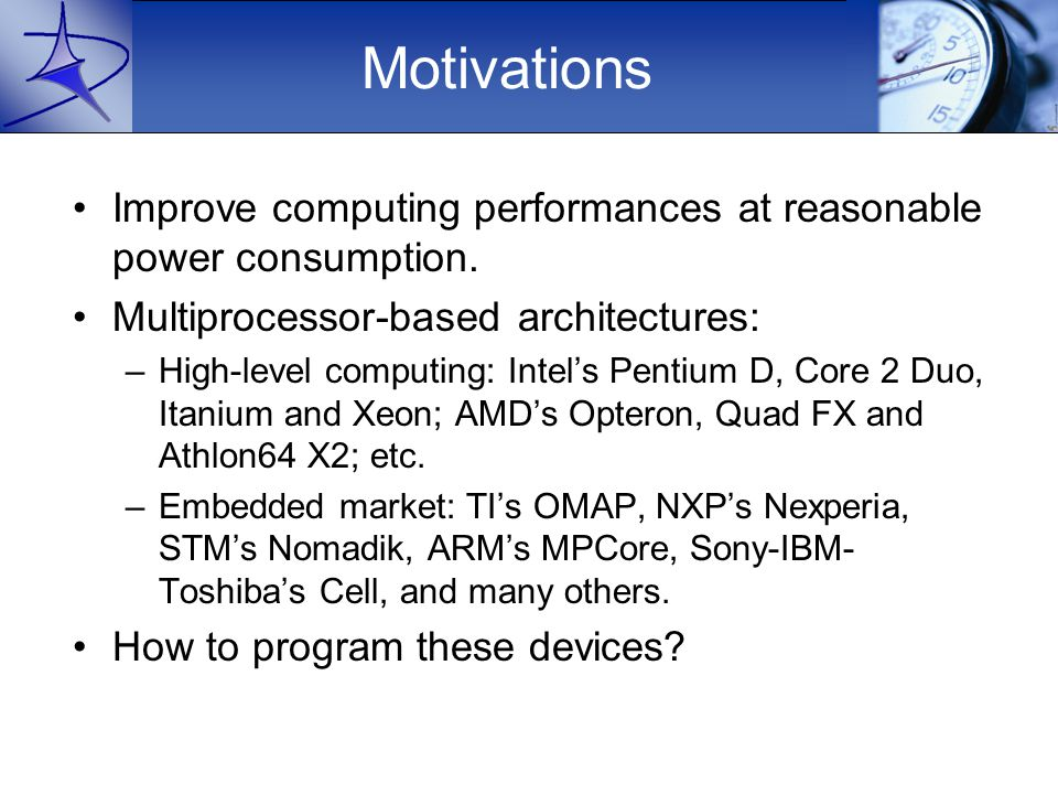 Motivations Improve computing performances at reasonable power consumption.