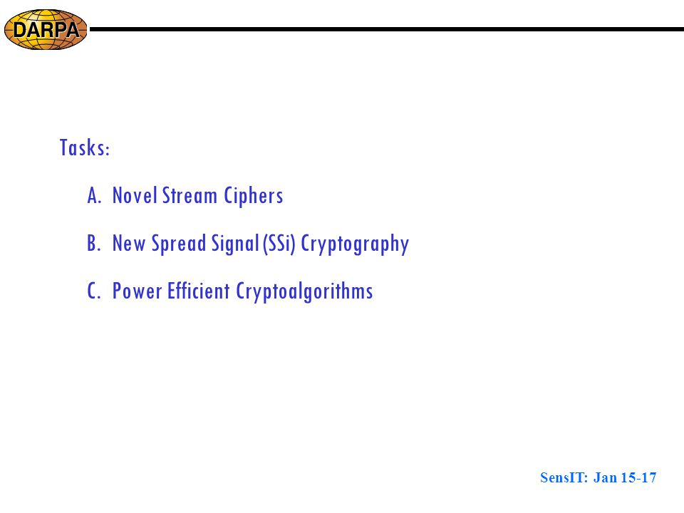 SensIT: Jan 15-17 Tasks: A.Novel Stream Ciphers B.New Spread Signal (SSi) Cryptography C.Power Efficient Cryptoalgorithms