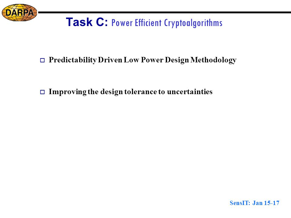SensIT: Jan 15-17 Task C: Power Efficient Cryptoalgorithms  Predictability Driven Low Power Design Methodology  Improving the design tolerance to uncertainties