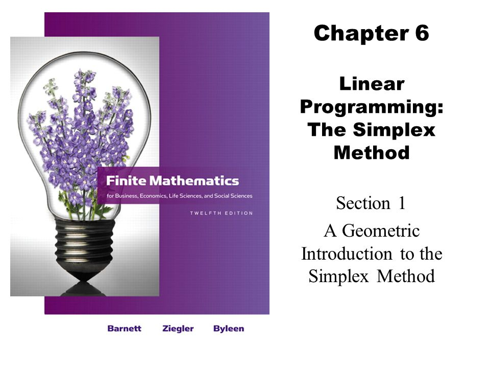 Chapter 6 Linear Programming: The Simplex Method Section 1 A Geometric Introduction to the Simplex Method