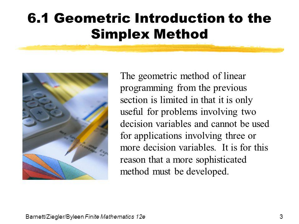 3Barnett/Ziegler/Byleen Finite Mathematics 12e 6.1 Geometric Introduction to the Simplex Method The geometric method of linear programming from the pr