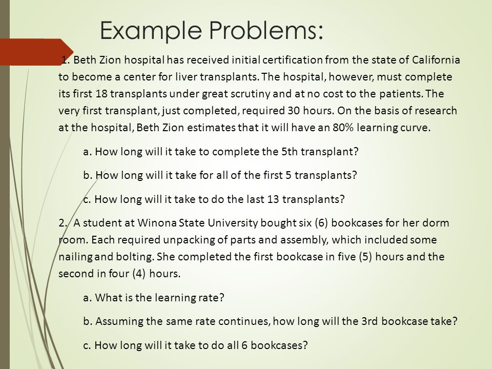 Example Problems: 1. Beth Zion hospital has received initial certification from the state of California to become a center for liver transplants. The