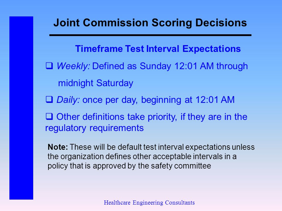 Joint Commission Scoring Decisions Healthcare Engineering Consultants Timeframe Test Interval Expectations  Weekly: Defined as Sunday 12:01 AM throug