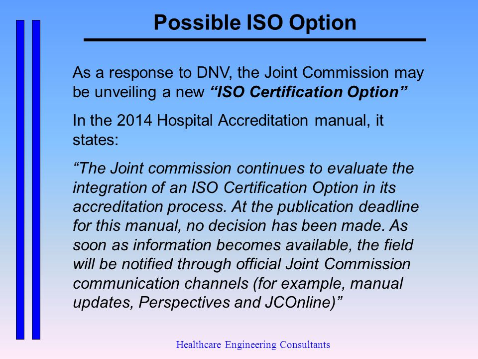 """Possible ISO Option Healthcare Engineering Consultants As a response to DNV, the Joint Commission may be unveiling a new """"ISO Certification Option"""" In"""