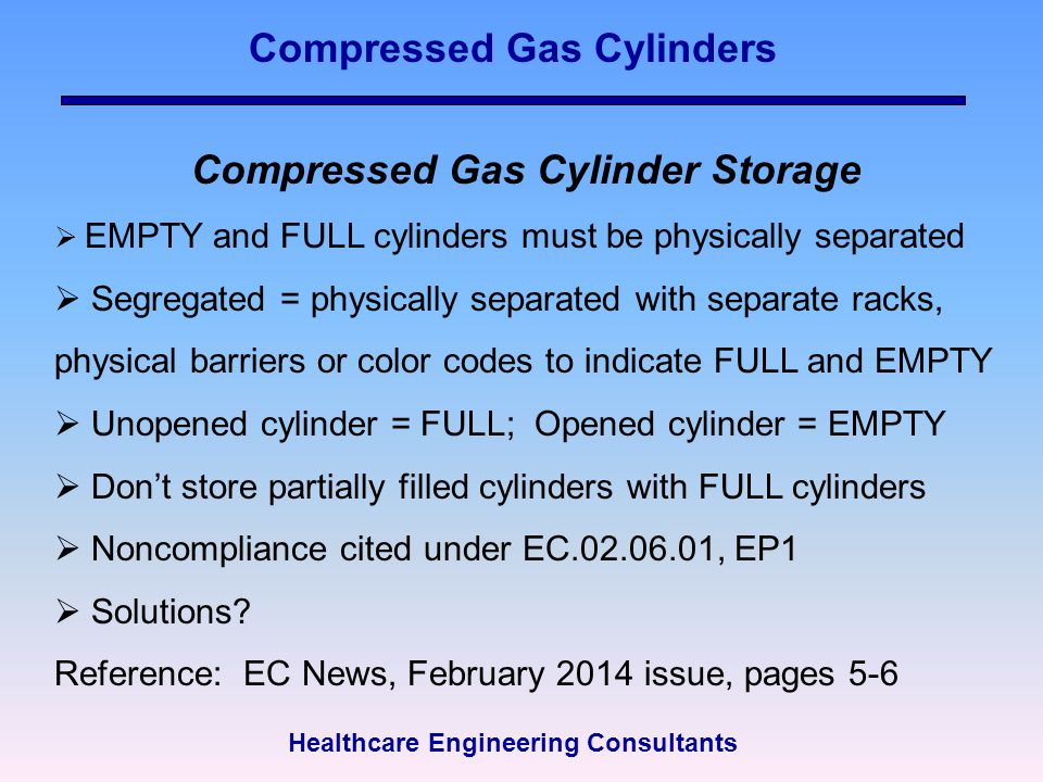 Compressed Gas Cylinders Compressed Gas Cylinder Storage  EMPTY and FULL cylinders must be physically separated  Segregated = physically separated w