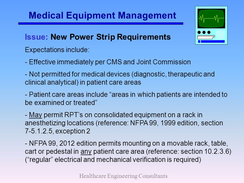 Medical Equipment Management Healthcare Engineering Consultants Issue: New Power Strip Requirements Expectations include: - Effective immediately per