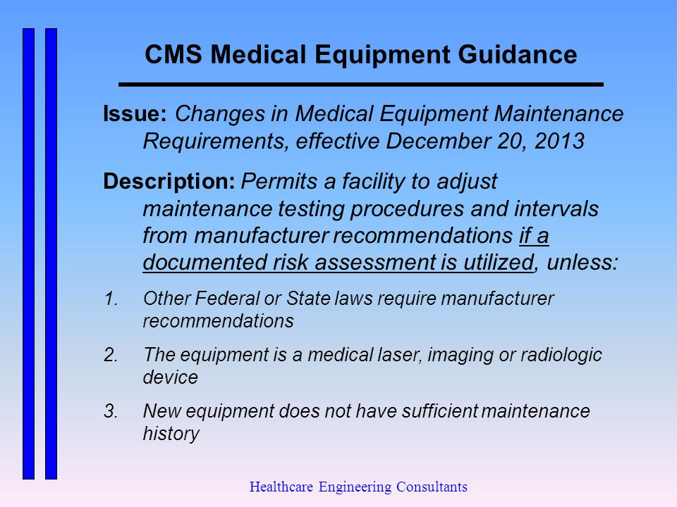 CMS Medical Equipment Guidance Healthcare Engineering Consultants Issue: Changes in Medical Equipment Maintenance Requirements, effective December 20,