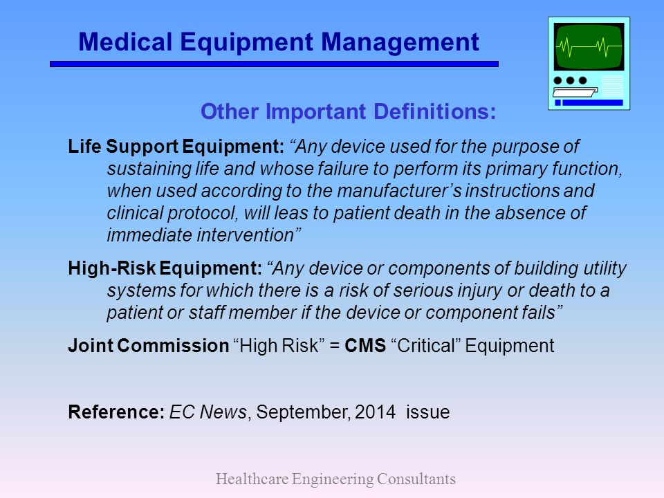 """Medical Equipment Management Healthcare Engineering Consultants Other Important Definitions: Life Support Equipment: """"Any device used for the purpose"""