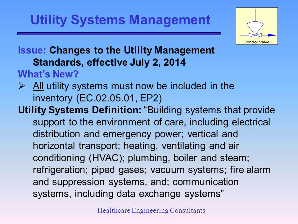 Utility Systems Management Healthcare Engineering Consultants Issue: Changes to the Utility Management Standards, effective July 2, 2014 What's New? 