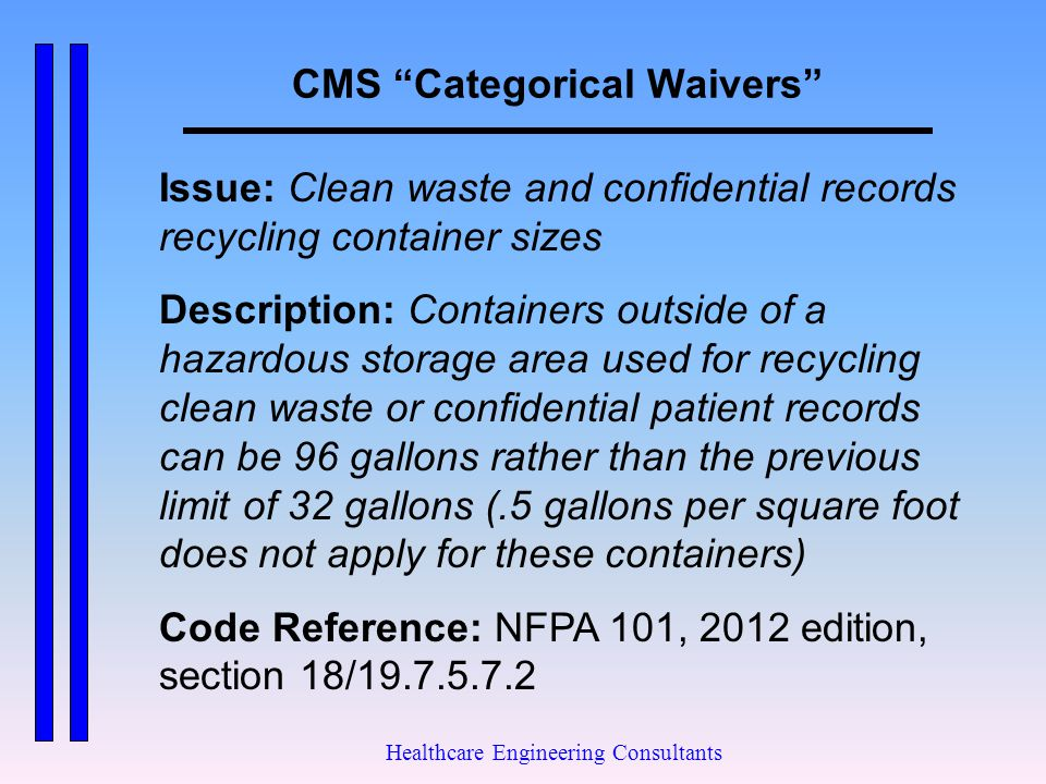 """CMS """"Categorical Waivers"""" Healthcare Engineering Consultants Issue: Clean waste and confidential records recycling container sizes Description: Contai"""