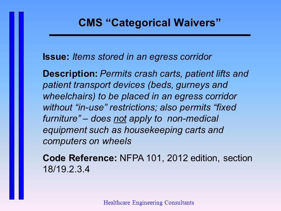 """CMS """"Categorical Waivers"""" Healthcare Engineering Consultants Issue: Items stored in an egress corridor Description: Permits crash carts, patient lifts"""