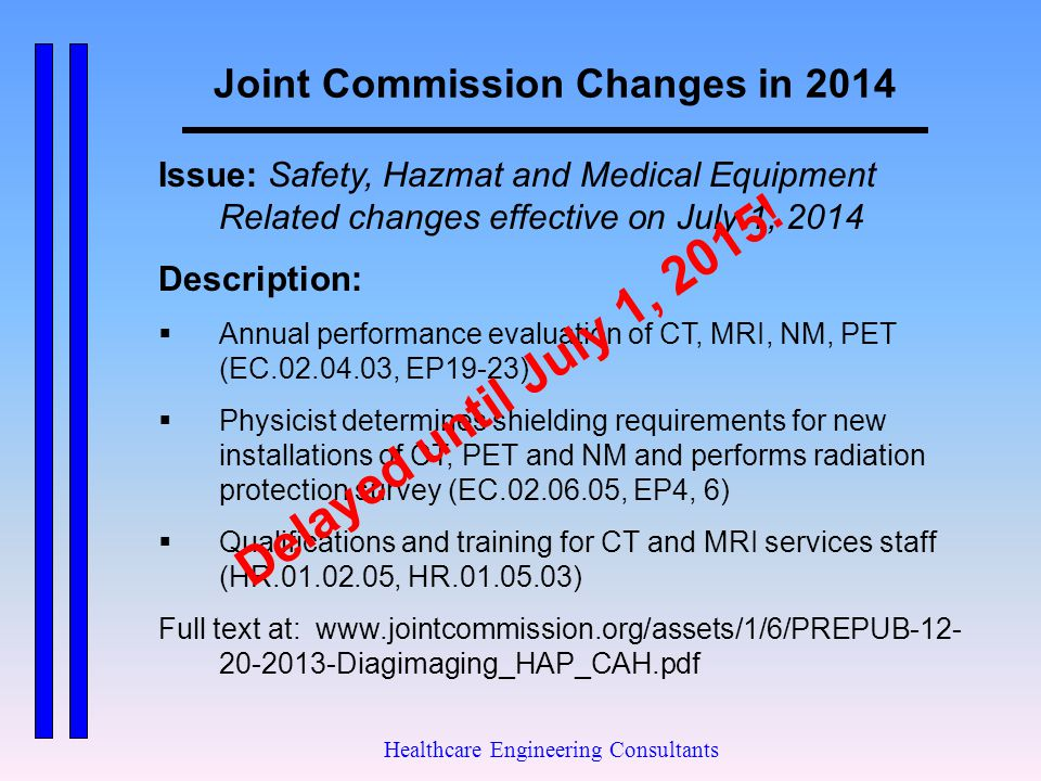 Joint Commission Changes in 2014 Healthcare Engineering Consultants Issue: Safety, Hazmat and Medical Equipment Related changes effective on July 1, 2