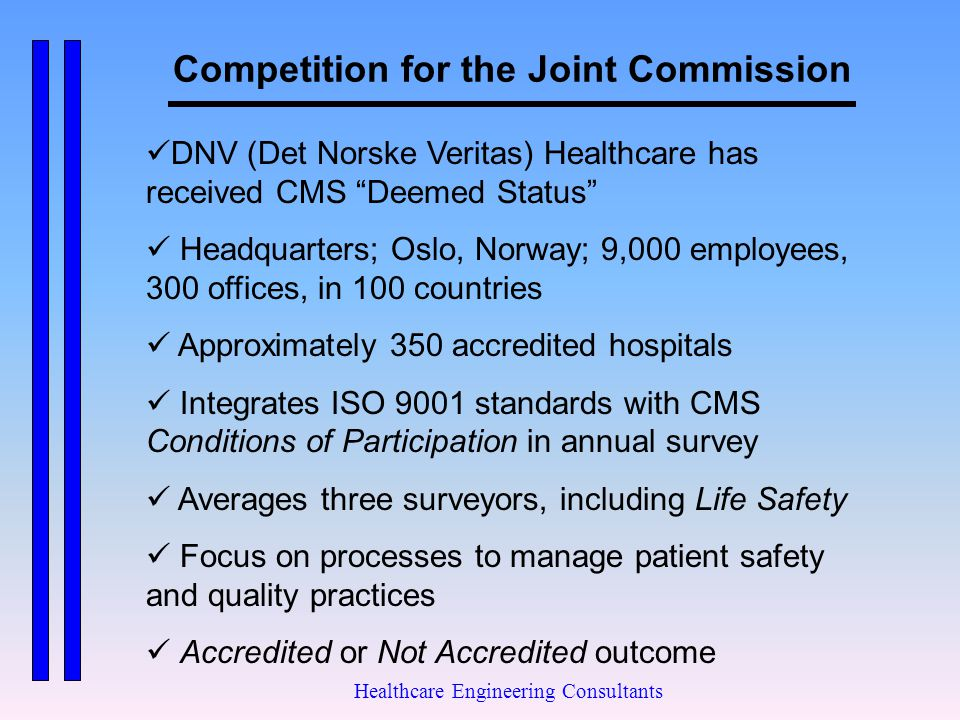 """Competition for the Joint Commission Healthcare Engineering Consultants DNV (Det Norske Veritas) Healthcare has received CMS """"Deemed Status"""" Headquart"""