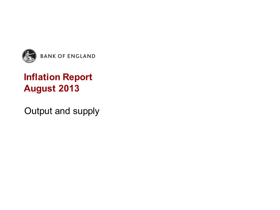 Inflation Report August 2013 Output and supply