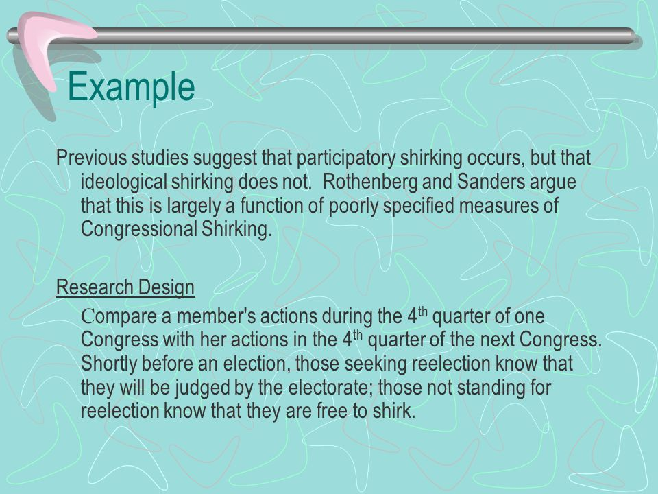 Example Previous studies suggest that participatory shirking occurs, but that ideological shirking does not.