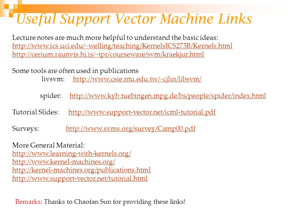Useful Support Vector Machine Links Lecture notes are much more helpful to understand the basic ideas: http://www.ics.uci.edu/~welling/teaching/Kernel