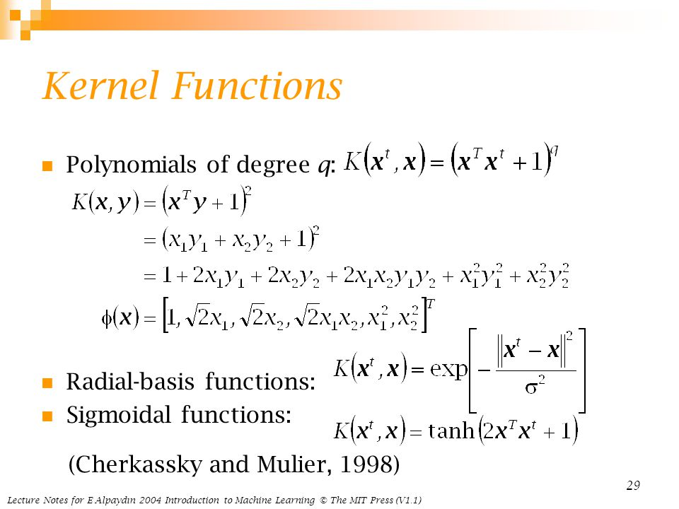 Lecture Notes for E Alpaydın 2004 Introduction to Machine Learning © The MIT Press (V1.1) 29 Kernel Functions Polynomials of degree q: Radial-basis fu