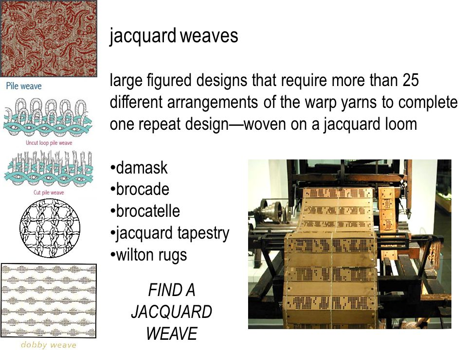jacquard weaves large figured designs that require more than 25 different arrangements of the warp yarns to complete one repeat design—woven on a jacq