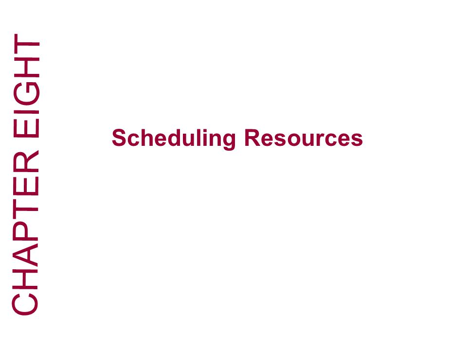 CHAPTER EIGHT Scheduling Resources