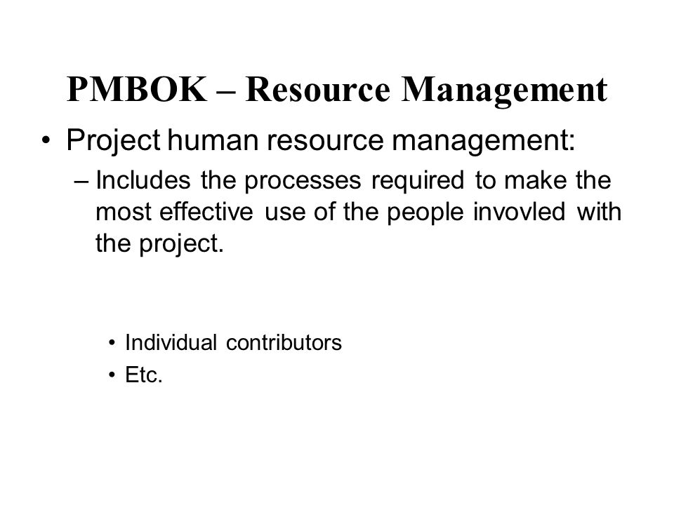 Major Processes –Organizational Planning –Staff acquisition PMBOK – Resource Management