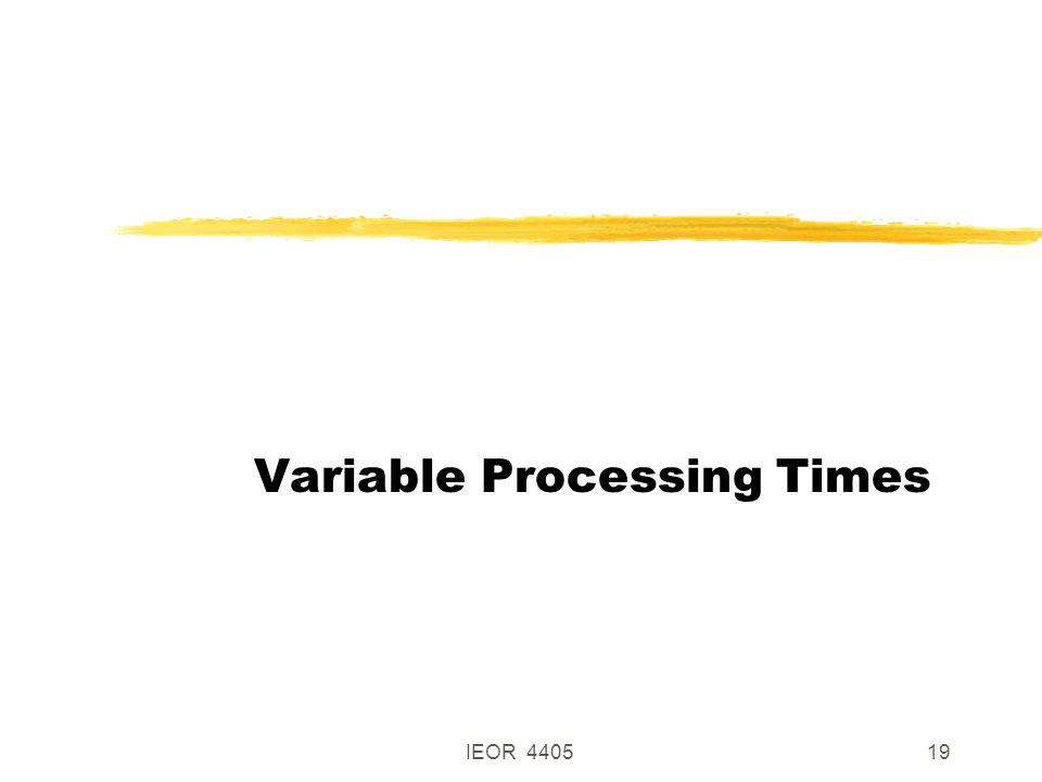 IEOR 440519 Variable Processing Times