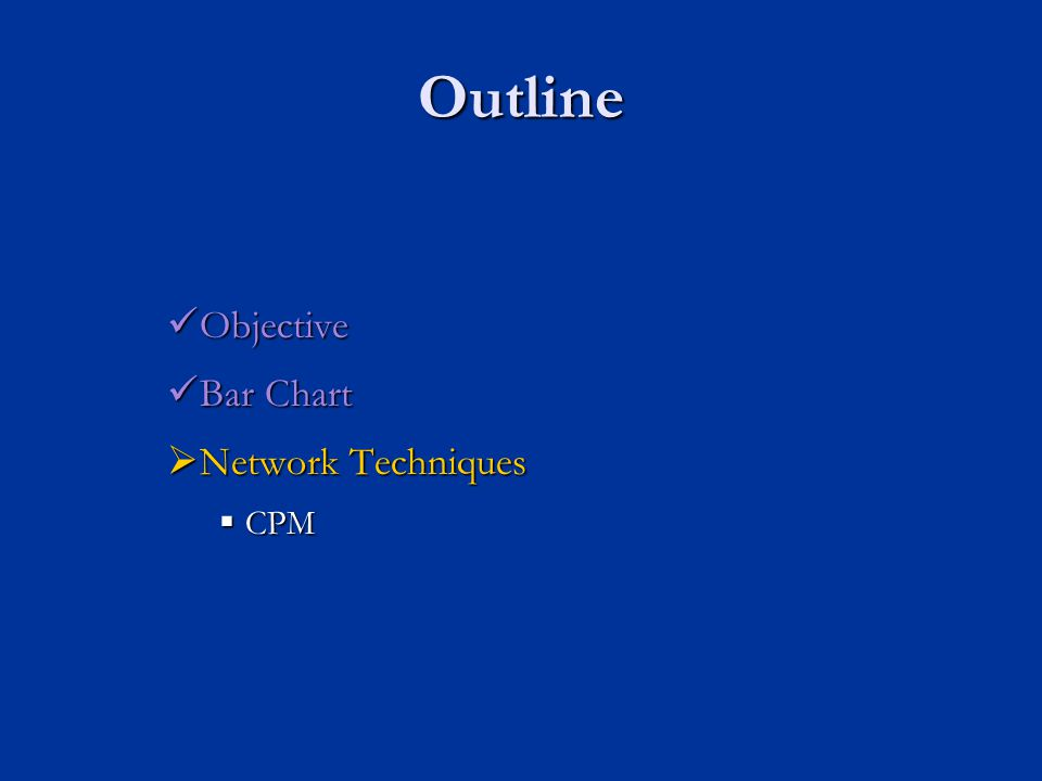 Outline Objective Objective Bar Chart Bar Chart  Network Techniques  CPM