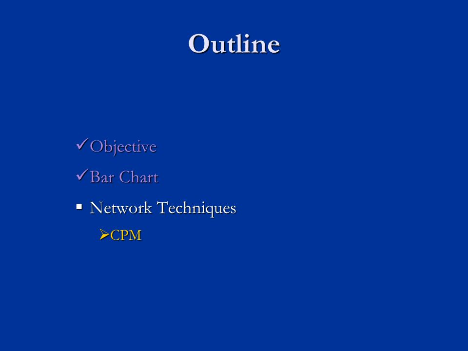 Outline Objective Objective Bar Chart Bar Chart  Network Techniques  CPM