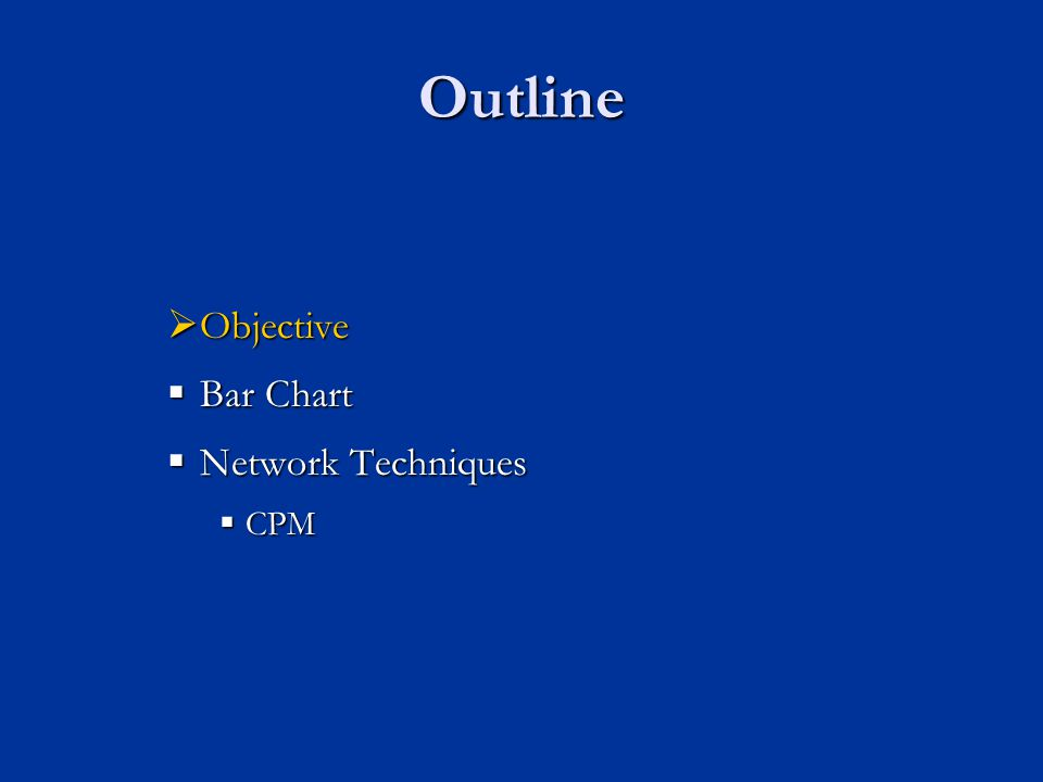 Outline  Objective  Bar Chart  Network Techniques  CPM