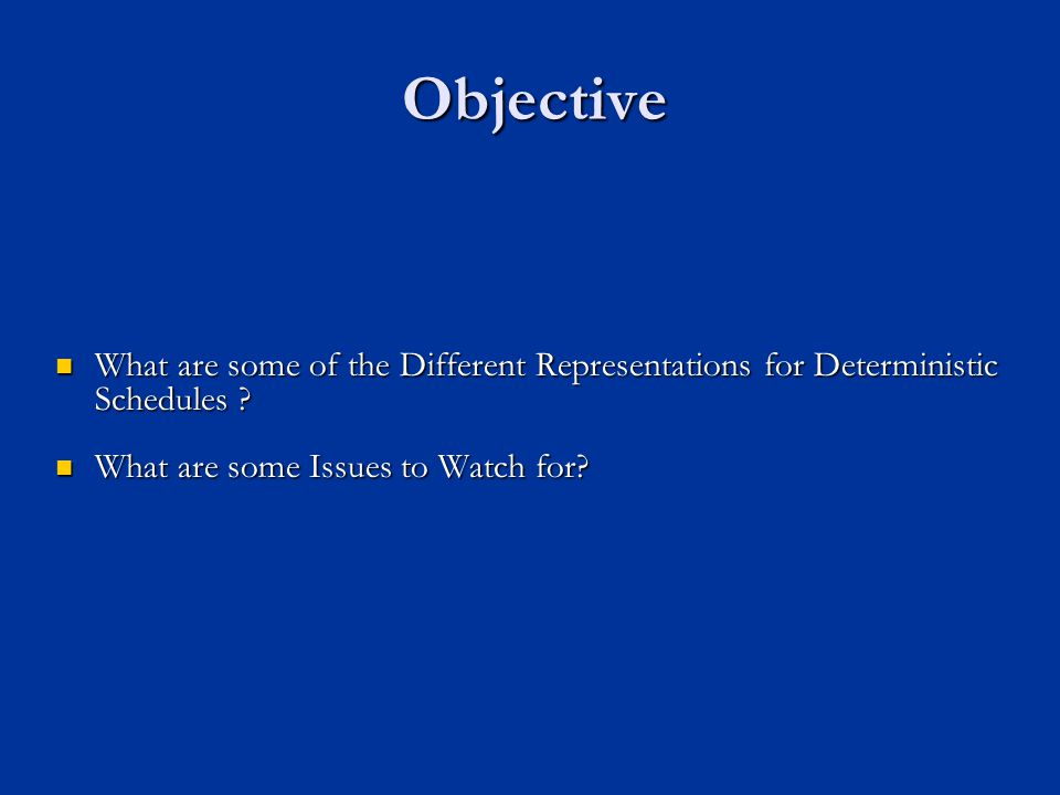 Objective What are some of the Different Representations for Deterministic Schedules .
