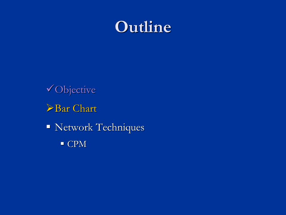 Outline Objective Objective  Bar Chart  Network Techniques  CPM