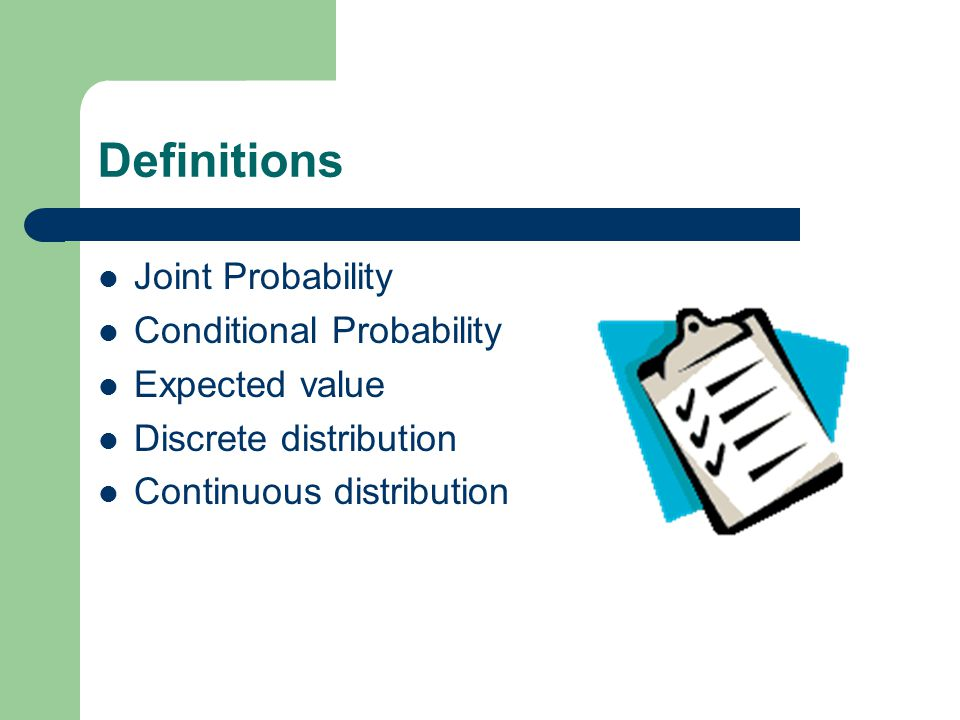 Definitions Joint Probability Conditional Probability Expected value Discrete distribution Continuous distribution