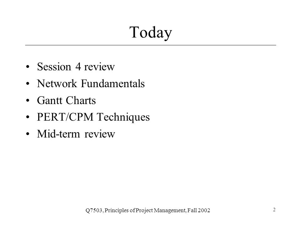 Q7503, Principles of Project Management, Fall 2002 3 Session 4 Review Planning WBS Estimation (Note: NPV, ROI, etc will be covered later in the term)