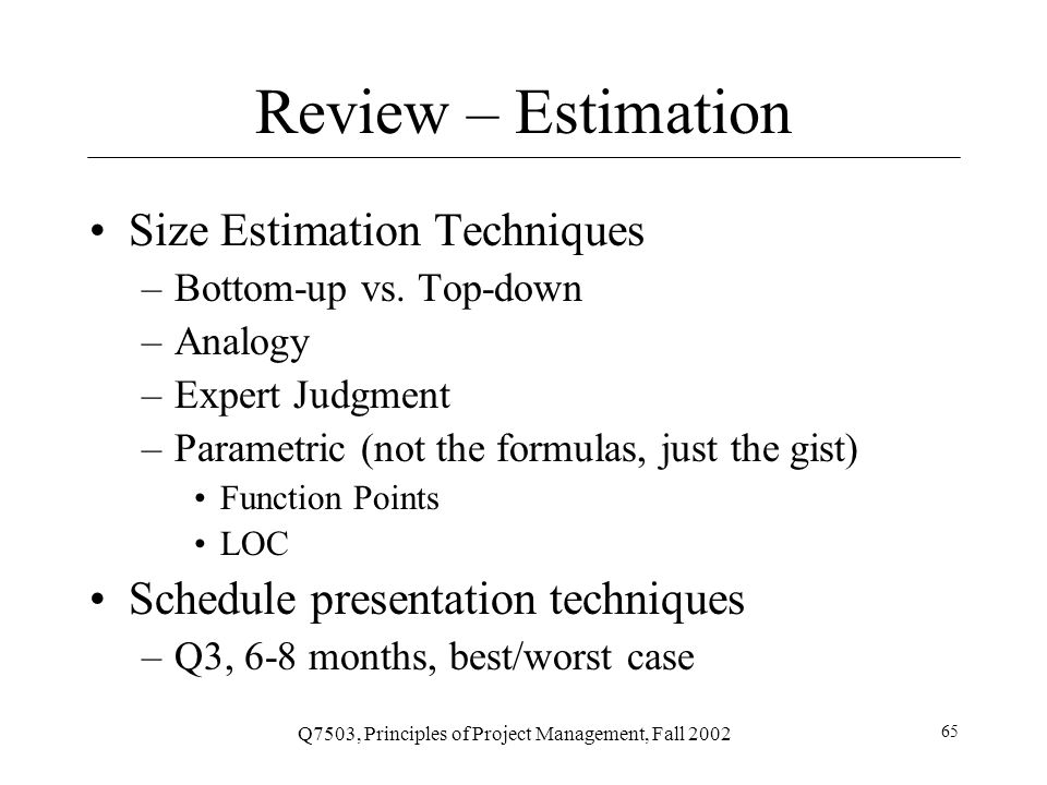 Q7503, Principles of Project Management, Fall 2002 66 Review - Scheduling Dependencies –Types: mandatory, etc.