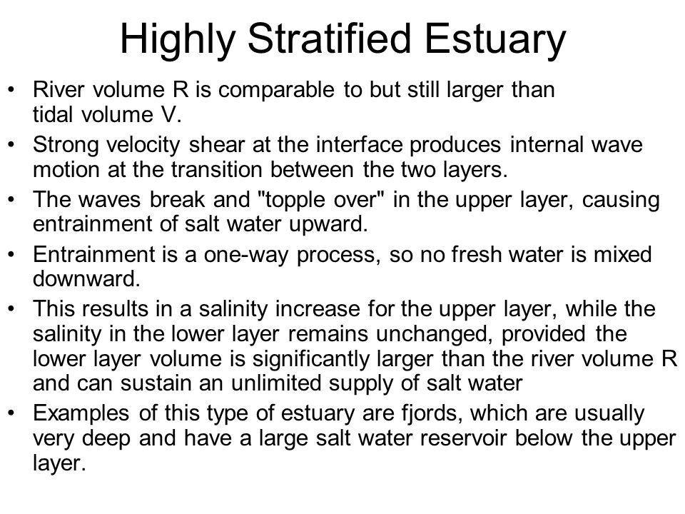 Highly Stratified Estuary River volume R is comparable to but still larger than tidal volume V. Strong velocity shear at the interface produces intern