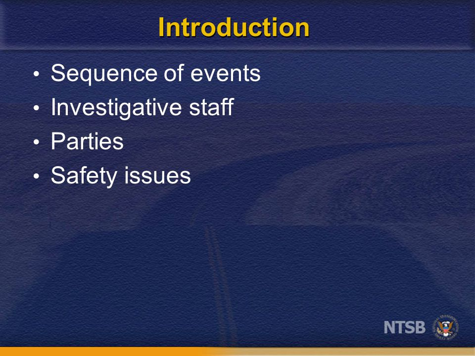 Sequence of events Investigative staff Parties Safety issues