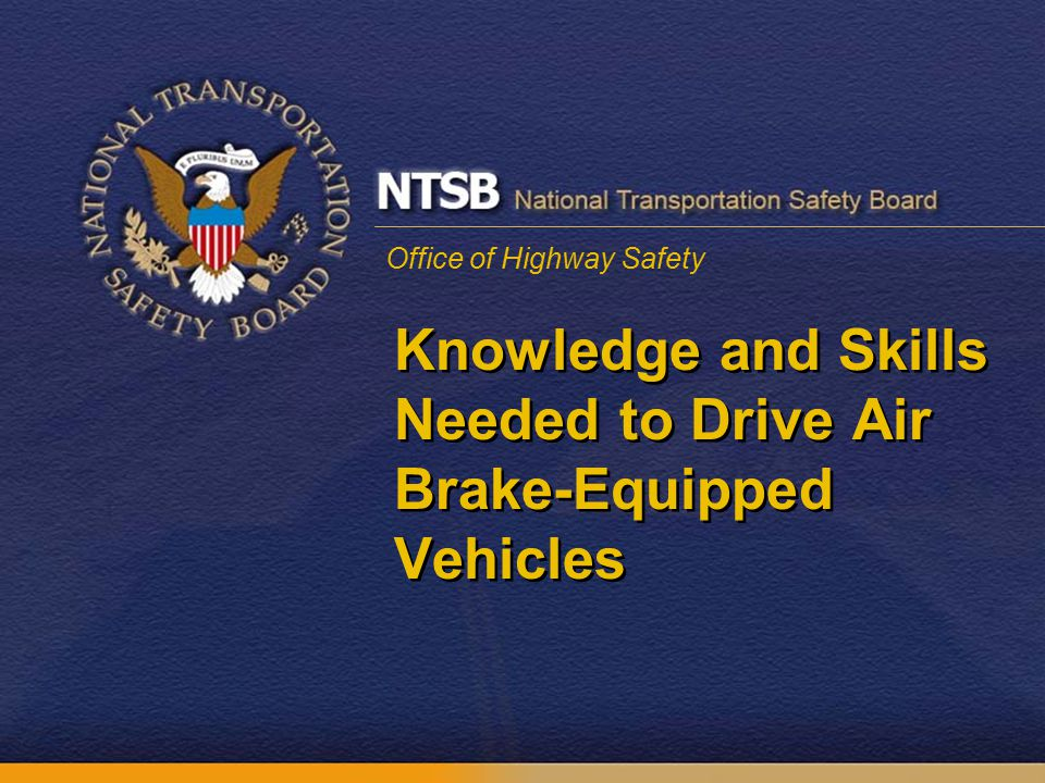 Office of Highway Safety Knowledge and Skills Needed to Drive Air Brake-Equipped Vehicles