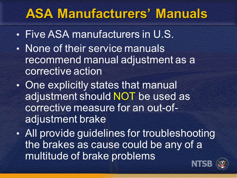 ASA Manufacturers' Manuals Five ASA manufacturers in U.S. None of their service manuals recommend manual adjustment as a corrective action One explici