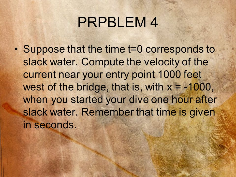 PRPBLEM 4 Suppose that the time t=0 corresponds to slack water.