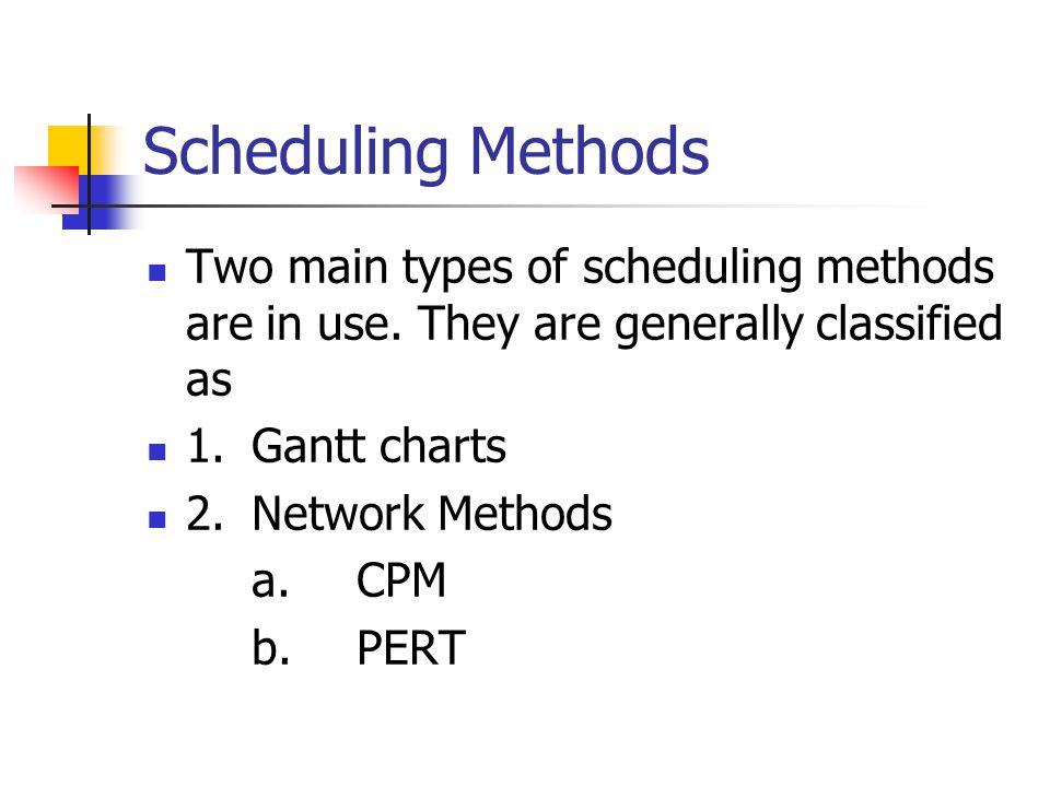 Scheduling Methods Two main types of scheduling methods are in use.